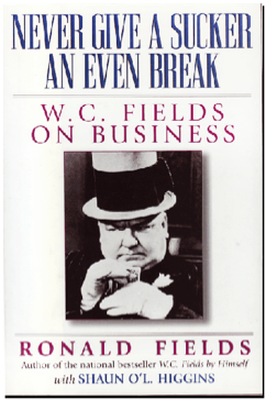 Cover for the book Never Give a Sucker an Even Break: W.C. Fields on Business.